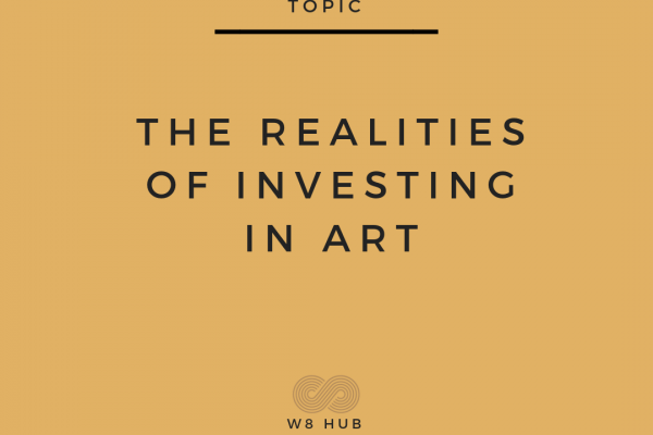 The Realities of Investing In Art by W8 Hub | Feature Image